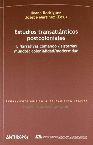 Estudios Transatlanticos (I) Postcoloniales. Narrativas Comando / Sistemas Mundos