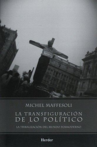Transfiguracion De Lo Politico. La Tribalizacion Del Mundo Posmoderno, La