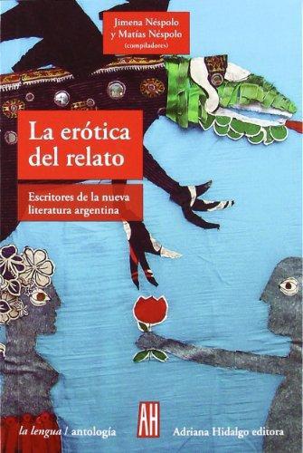 Erótica del relato, La. Escritores de la nueva literatura argentina