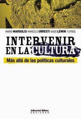 Intervenir en la cultura. Más allá de las políticas culturales