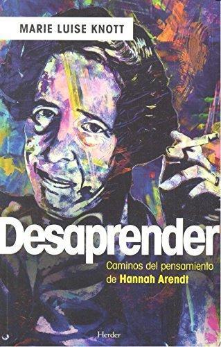 Desaprender Caminos Del Pensamiento De Hannah Arendt