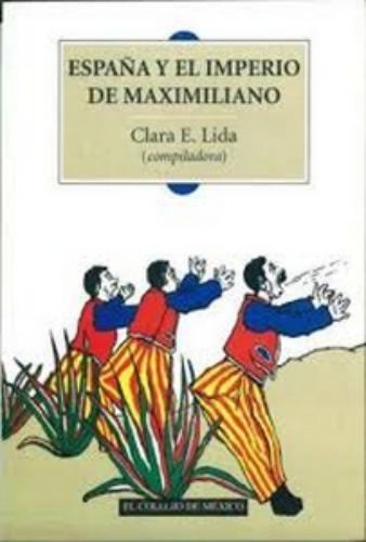 España y el imperio de Maximiliano: finanzas, diplomacia, cultura e inmigración