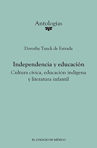 Independencia y educación. Cultura cívica, educación indígena y literatura infantil