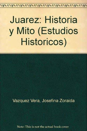 Juárez: historia y mito