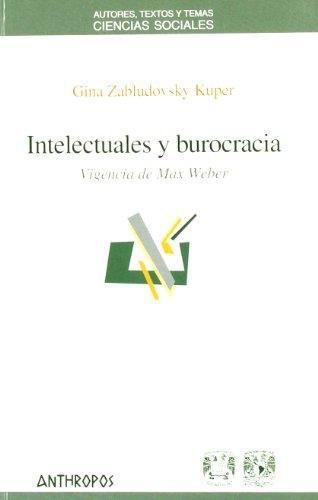 Intelectuales Y Burocracia. Vigencia De Max Weber