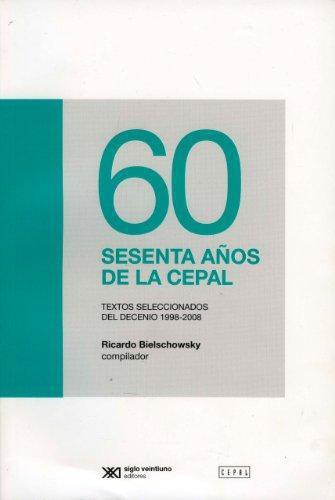 60 Sesenta Años De La Cepal. Textos Seleccionados Del Decenio 1998-2008