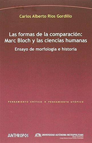 Formas De La Comparacion: Marc Bloch Y Las Ciencias Humanas, Las