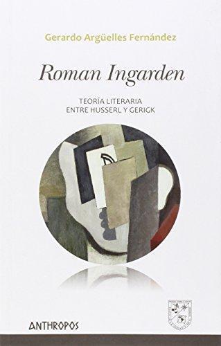 Roman Ingarden. Teoria Literaria Entre Husserl Y Gerigk