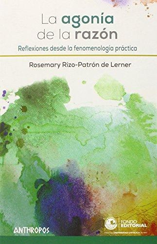 Agonia De La Razon. Reflexiones Desde La Fenomenologia Practica, La
