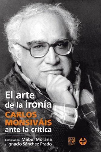 Arte de la ironía, El. Carlos Monsiváis ante la crítica