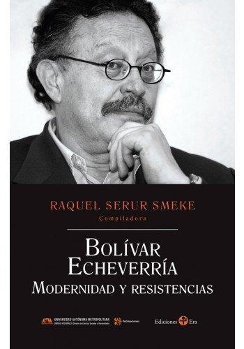 Bolívar Echeverría. Modernidad y resistencias