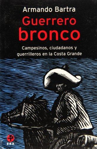 Guerrero Bronco. Campesinos, ciudadanos y guerra