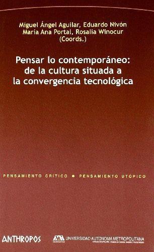 Pensar Lo Contemporaneo: De La Cultura Situada A La Convergencia Tecnologica