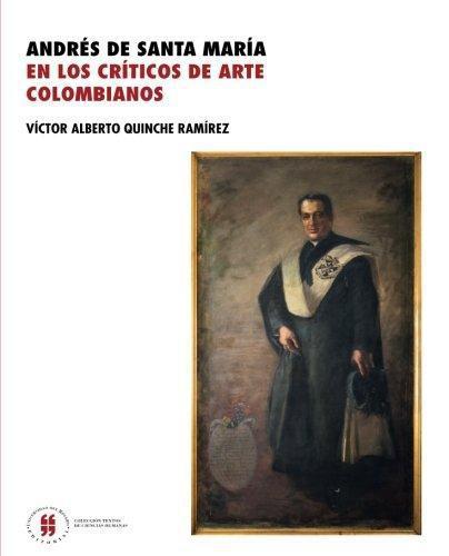 Andres De Santa Maria En Los Criticos De Arte Colombianos