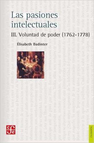 Pasiones intelectuales III, Las. Voluntad de poder (1762-1778)
