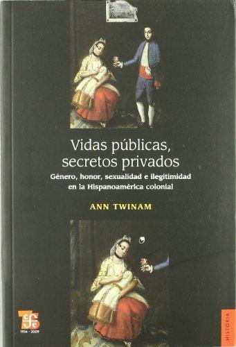 Vidas públicas, secretos privados: género, honor, sexualidad e ilegitimidad en la Hispanoamérica