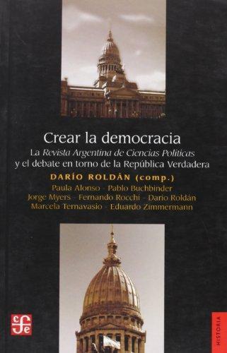 Crear la democracia. La revista argentina de ciencias políticas y el debate en torno de la repú