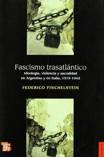 Fascismo trasatlántico. Ideología, violencia y sacralidad en Argentina y en Italia, 1919-1945