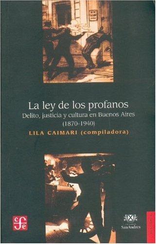 Ley de los profanos:, La. Delito, justicia y cultura en Buenos Aires (1870-1940)