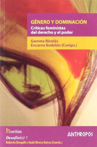 Genero Y Dominacion. Criticas Feministas Del Derecho Y El Poder