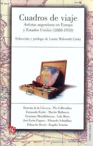 Cuadros de viaje. Artistas argentinos en Europa y Estados Unidos (1880-1910)