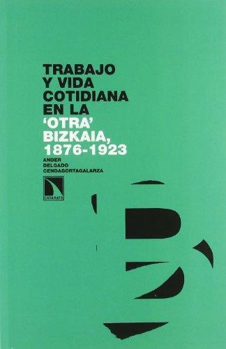 Trabajo Y Vida Cotidiana En La Otra Bizkaia, 1876-1923