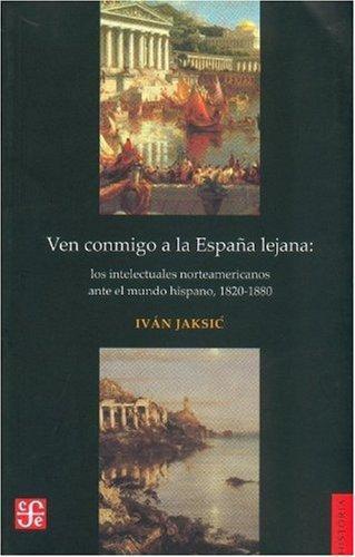 Ven conmigo a la España lejana. Los intelectuales norteamericanos ante el mundo hispano, 1820-1