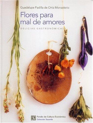 Flores para mal de amores. Delicias gastronómicas