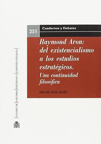 Reymond Aron Del Existencialismo A Los Estudios Estrategicos. Una Continuidad Filosofiac