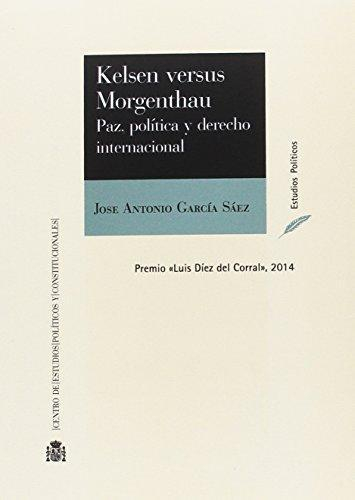 Kelsen Versus Morgenthau Paz Politica Y Derecho Internacional