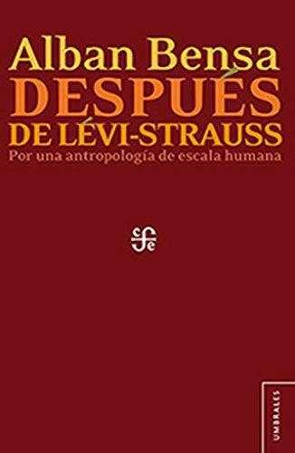 Después de Lévi-Strauss. Por una antropología de escala humana