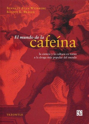 Mundo de la cafeína, El. Ciencia y cultura de la droga más popular del mundo