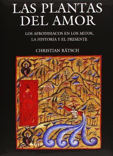 Plantas del amor, Las. Los afrodisiacos en los mitos, la historia y el presente