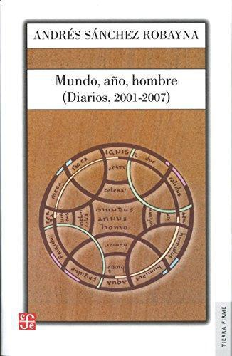 Mundo, año, hombre. (Diarios, 2001-2007)