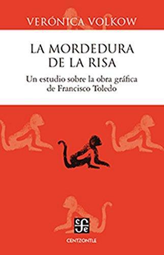 Mordedura de la risa, La. Un estudio sobre la obra gráfica de Francisco Toledo