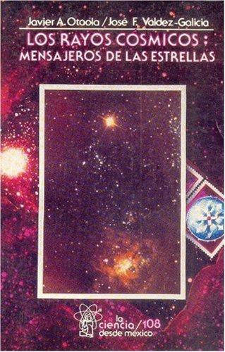 Rayos cósmicos, Los. Mensajeros de las estrellas