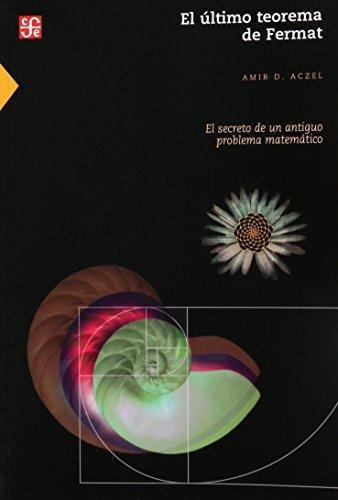 Último teorema de Fermat, El. El secreto de un antiguo problema matemático