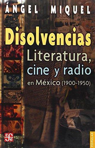 Disolvencias. Literatura, cine y radio en México (1900-1950)