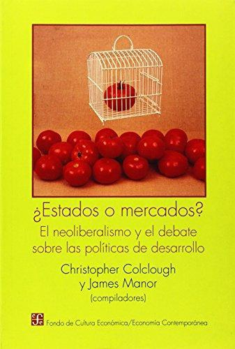 ¿Estados o mercados? : el neoliberalismo y el debate sobre las políticas de desarrollo