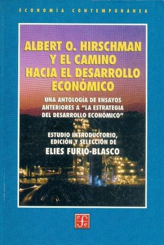 Albert O. Hirschman y el camino hacia el desarrollo económico. Una antología de ensayos anterio
