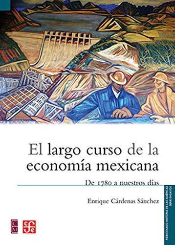 Largo curso de la economía mexicana, El. De 1780 a nuestros días