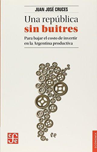 República sin buitres, Una. Para bajar el costo de invertir en la argentina productiva