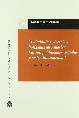 Ciudadania Y Derechos Indigenas En America Latina: Poblaciones, Estados Y Orden Internacional.