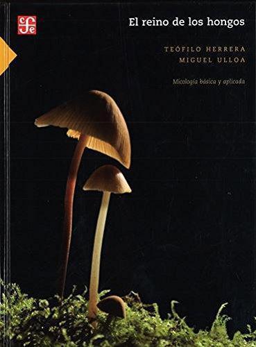 Reino de los hongos:, El. Micología básica y aplicada