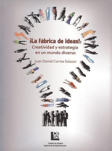 Fabrica De Ideas!: Creatividad Y Estrategia En Un Mundo Diverso, La