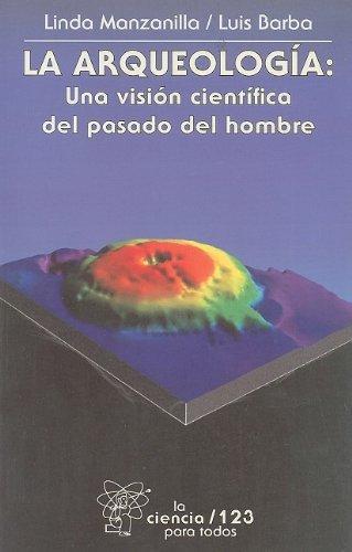 Arqueología:, La. Una visión científica del pasado del hombre