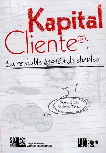Kapital Cliente: La Rentable Gestion De Clientes