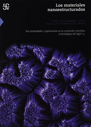 Materiales nanoestructurados, Los. Sus propiedades y aplicaciones en la revolución científica I