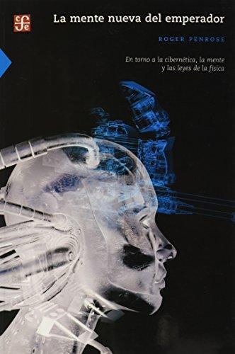 Mente nueva del emperador, La. En torno a la cibernética, la mente y las leyes de la física
