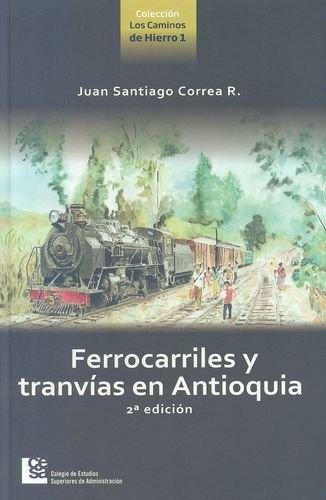 Ferrocarriles Y Tranvias En Antioquia